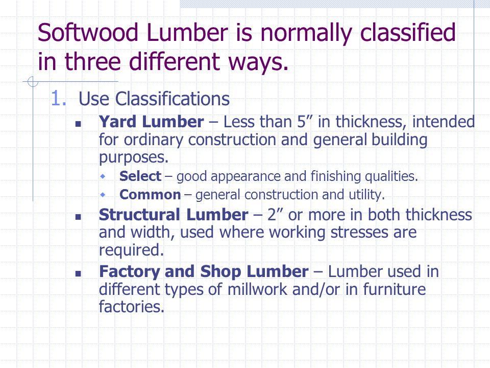 Softwood Lumber is normally classified in three different ways.