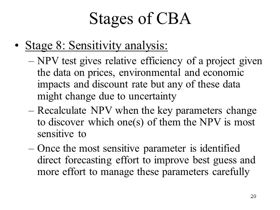 Stages of CBA Stage 8: Sensitivity analysis: