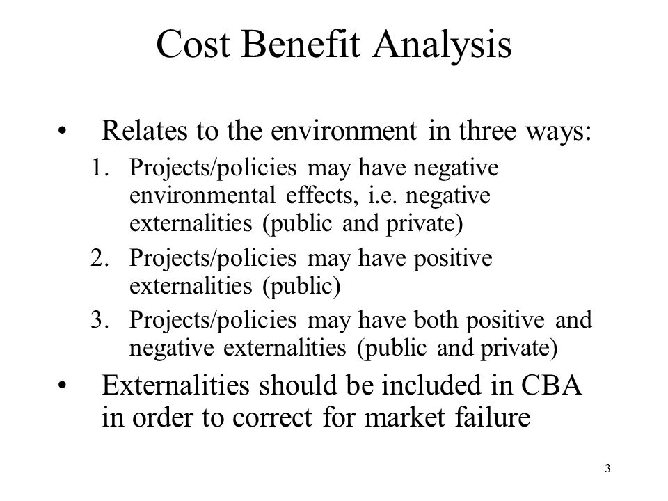 Cost Benefit Analysis Relates to the environment in three ways: