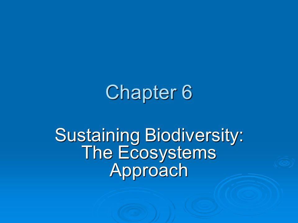 Sustaining Biodiversity: The Ecosystems Approach