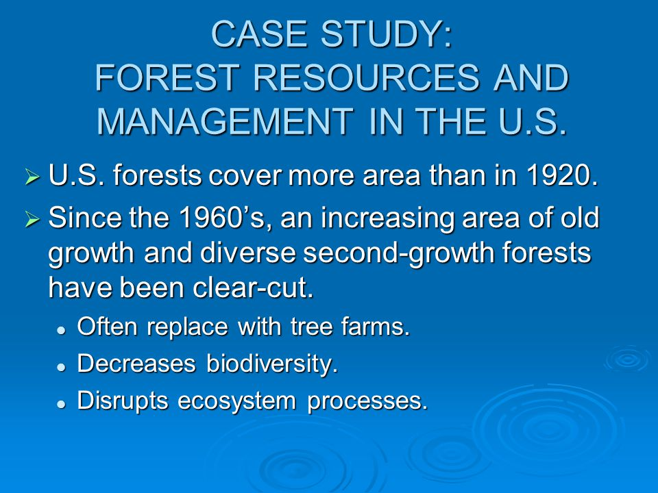 CASE STUDY: FOREST RESOURCES AND MANAGEMENT IN THE U.S.