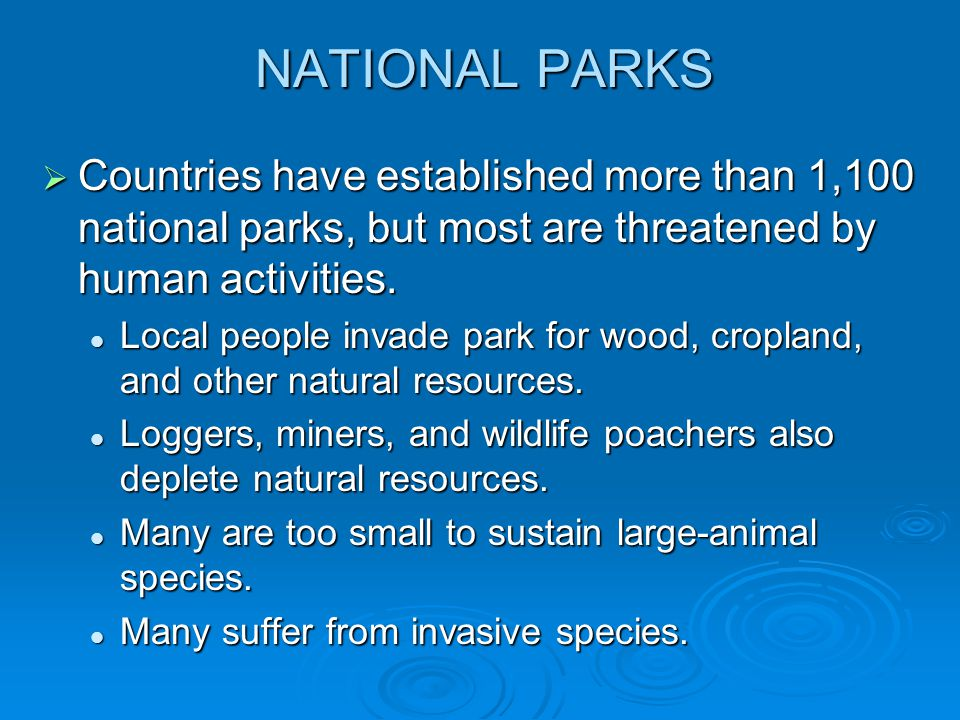 NATIONAL PARKS Countries have established more than 1,100 national parks, but most are threatened by human activities.