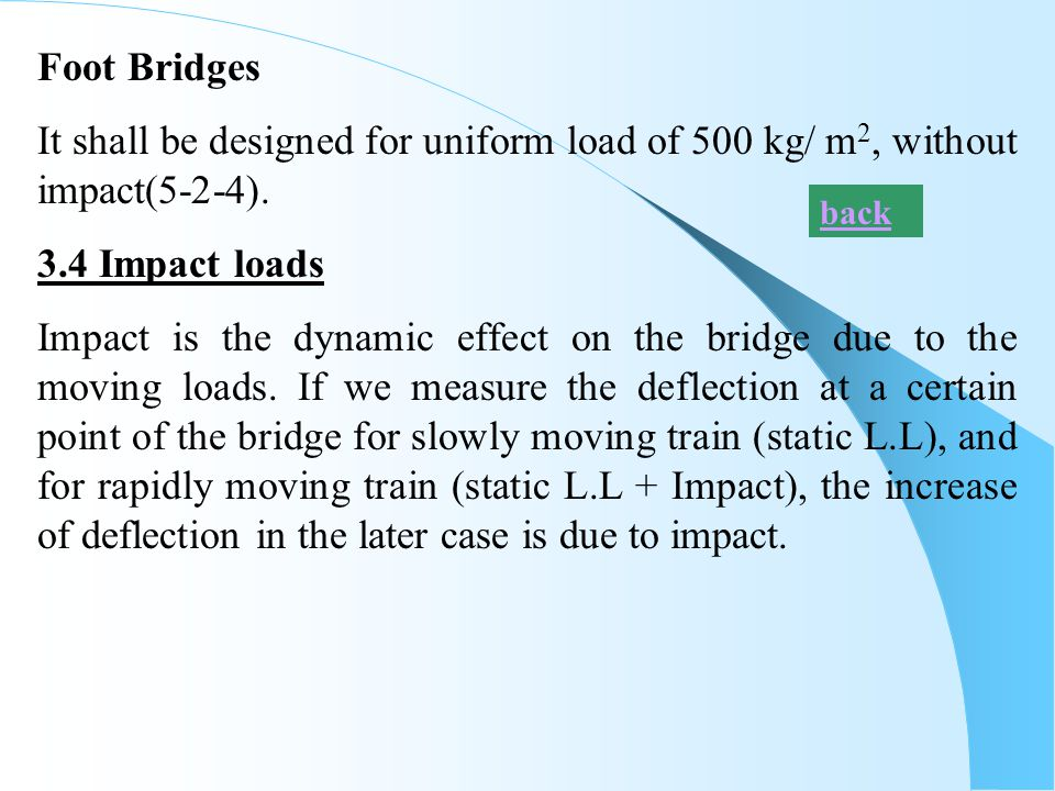 Foot Bridges It shall be designed for uniform load of 500 kg/ m2, without impact(5-2-4). 3.4 Impact loads.