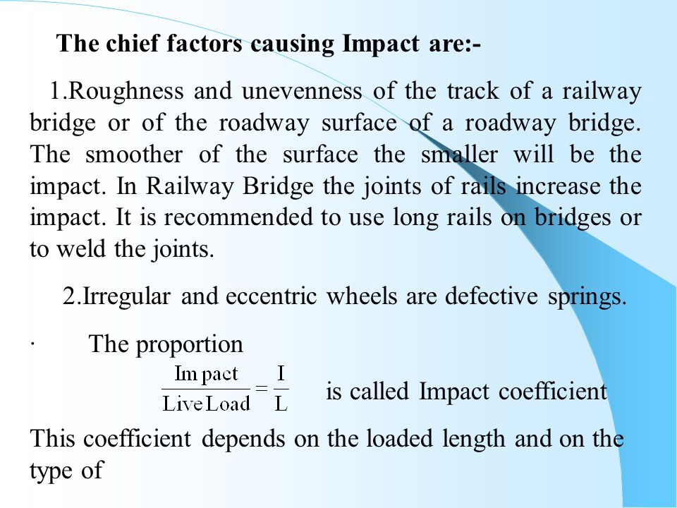 The chief factors causing Impact are:-
