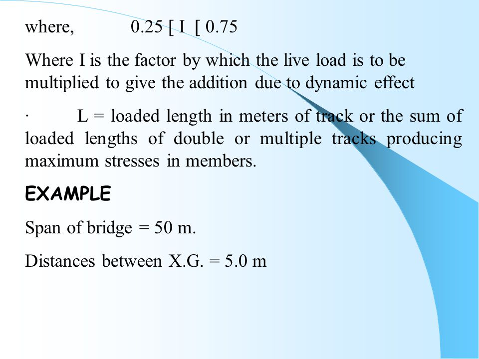 where, 0.25  I  0.75 Where I is the factor by which the live load is to be multiplied to give the addition due to dynamic effect.