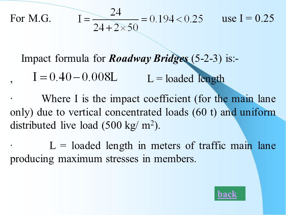 Impact formula for Roadway Bridges (5-2-3) is:- , L = loaded length