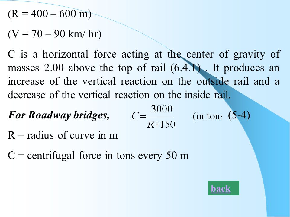 For Roadway bridges, (5-4) R = radius of curve in m