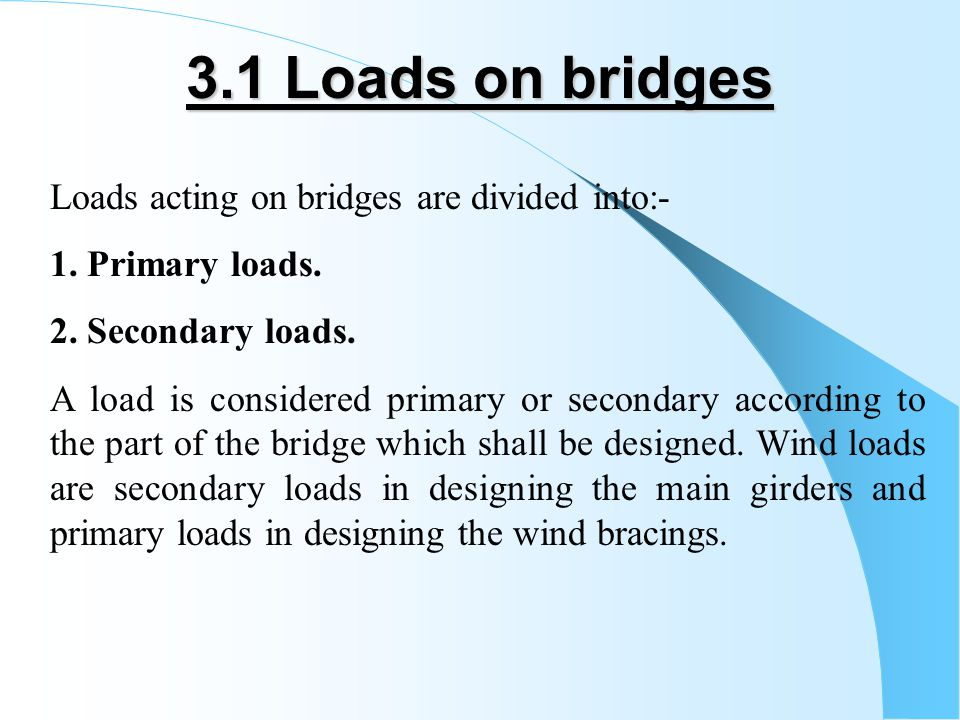 3.1 Loads on bridges Loads acting on bridges are divided into:-