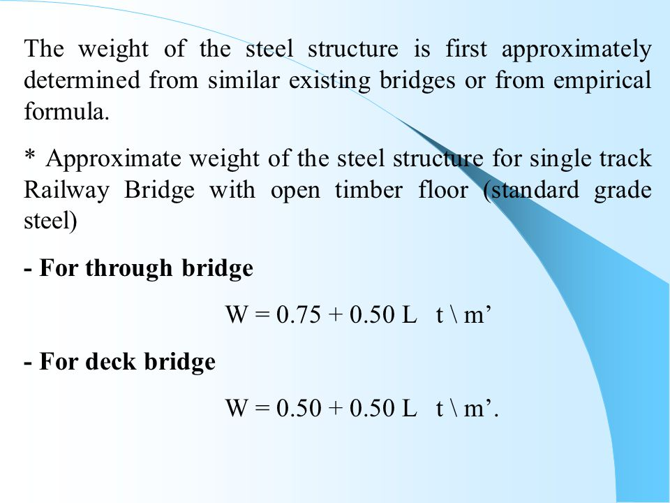 The weight of the steel structure is first approximately determined from similar existing bridges or from empirical formula.