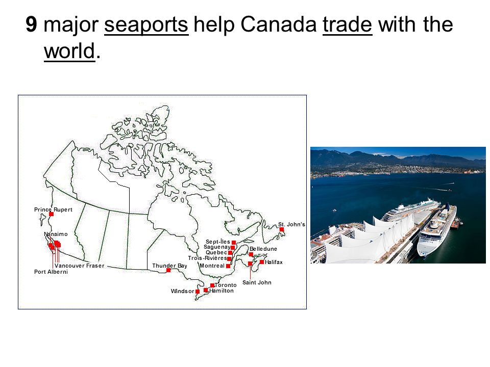 9 major seaports help Canada trade with the world.