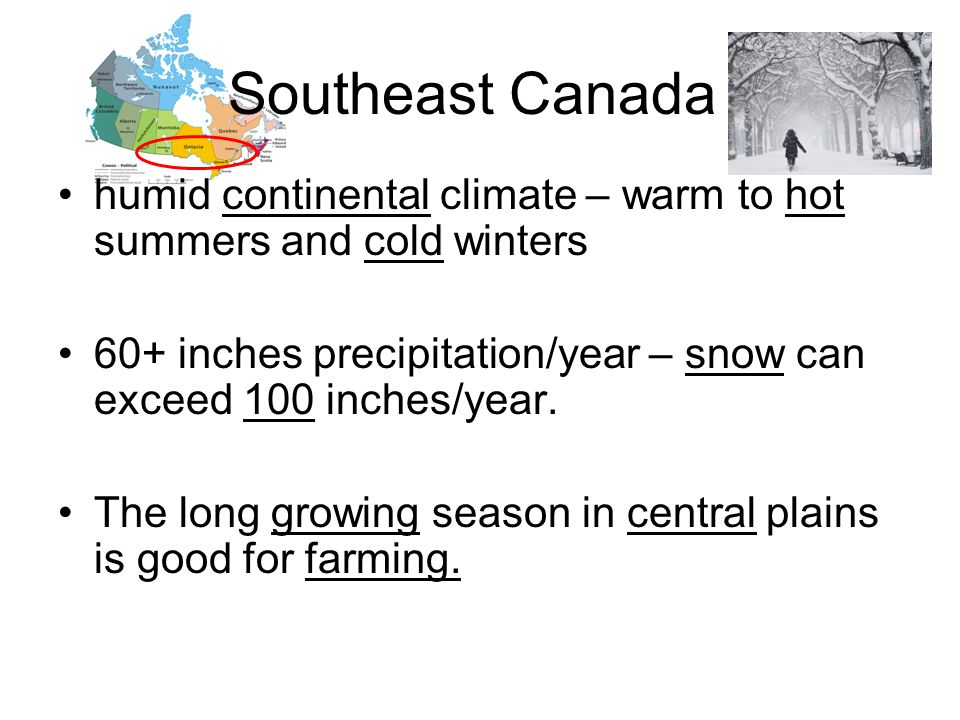 Southeast Canada humid continental climate – warm to hot summers and cold winters. 60+ inches precipitation/year – snow can exceed 100 inches/year.