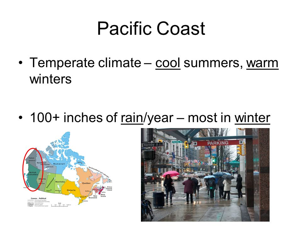 Pacific Coast Temperate climate – cool summers, warm winters