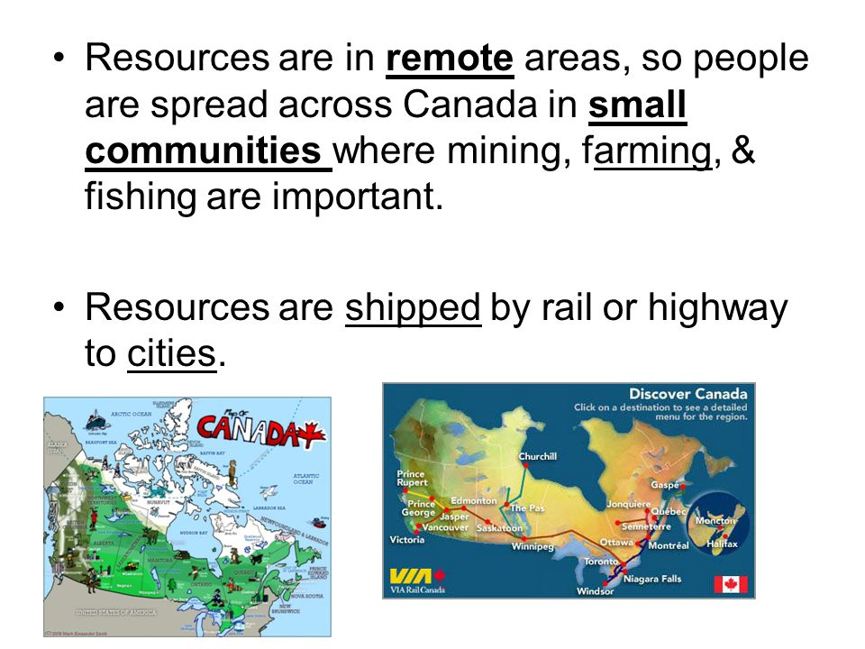 Resources are in remote areas, so people are spread across Canada in small communities where mining, farming, & fishing are important.