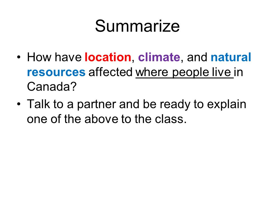 Summarize How have location, climate, and natural resources affected where people live in Canada