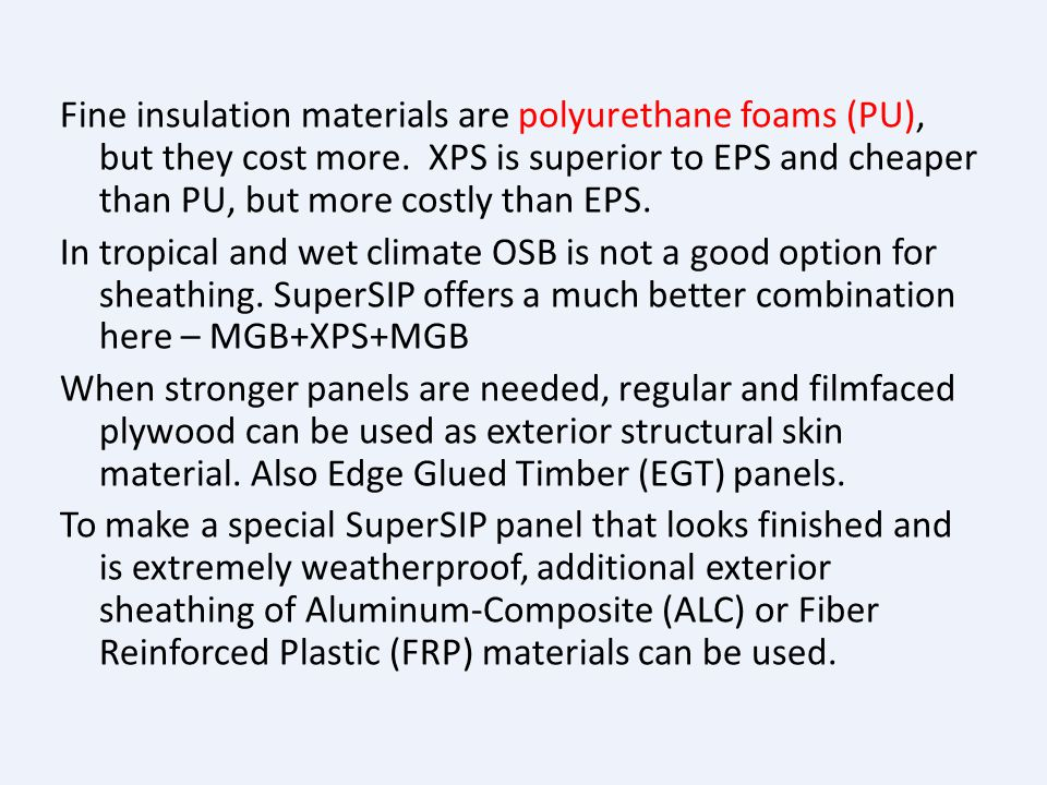 Fine insulation materials are polyurethane foams (PU), but they cost more.