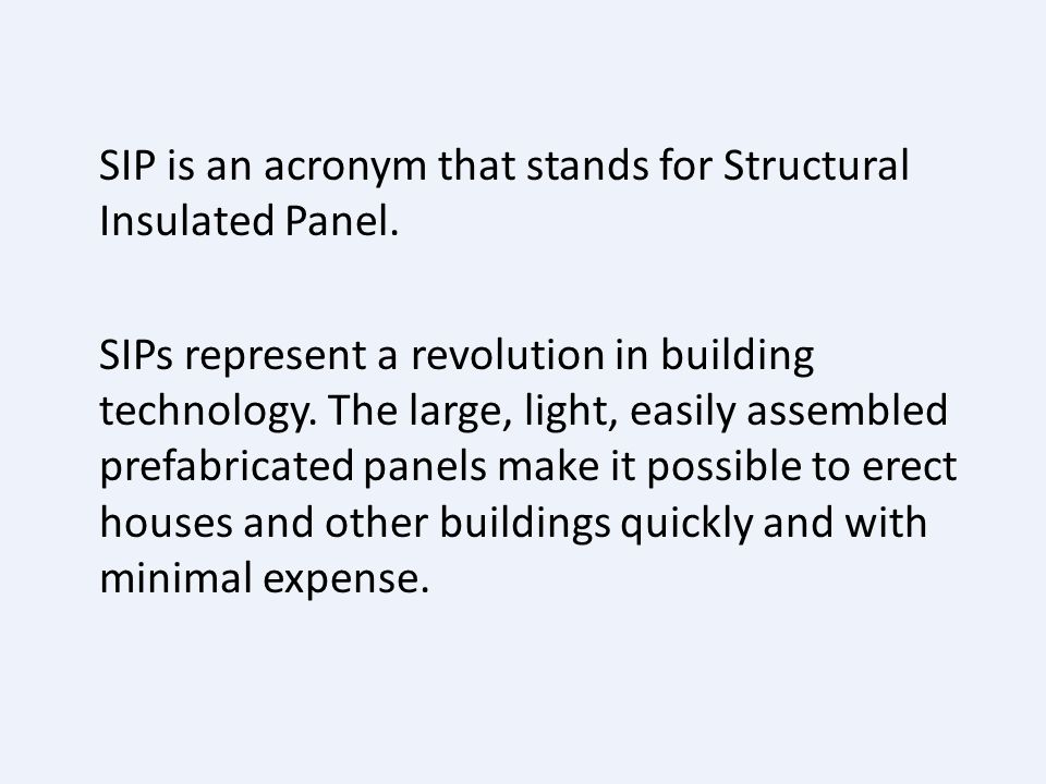 SIP is an acronym that stands for Structural Insulated Panel