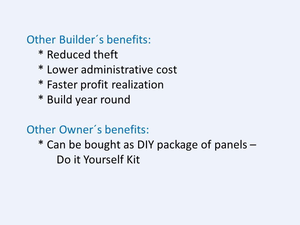 Other Builder´s benefits:. Reduced theft. Lower administrative cost