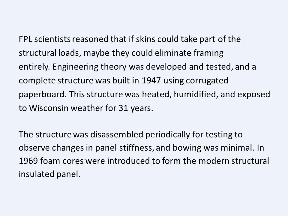 FPL scientists reasoned that if skins could take part of the structural loads, maybe they could eliminate framing entirely.