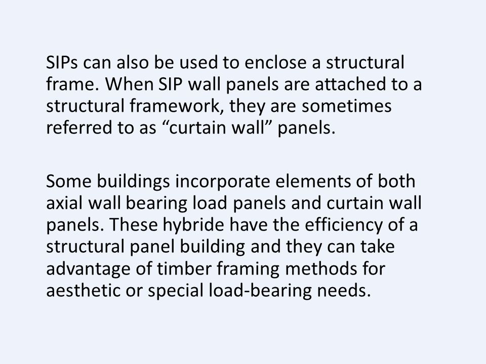 SIPs can also be used to enclose a structural frame