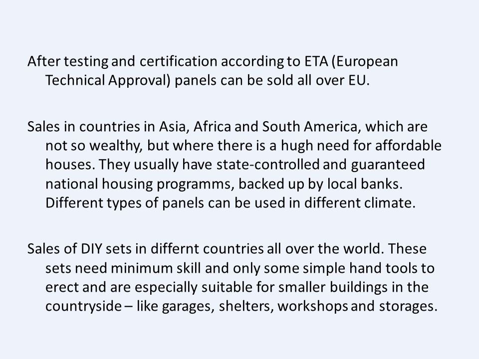 After testing and certification according to ETA (European Technical Approval) panels can be sold all over EU.