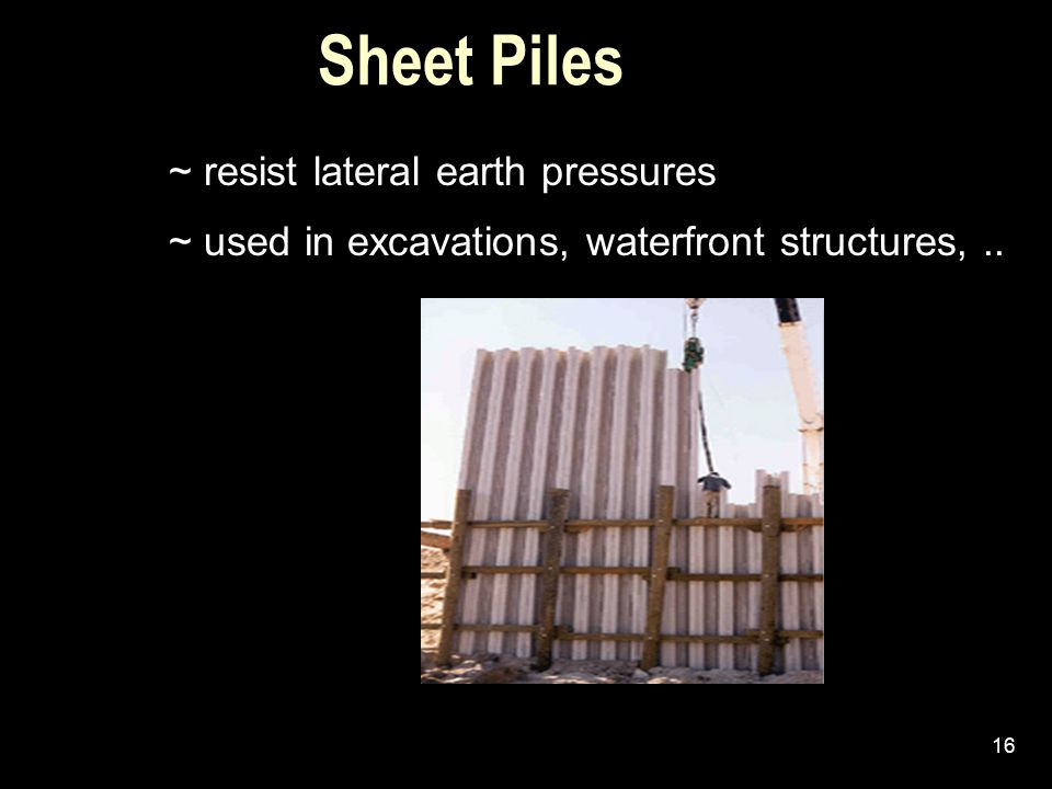 Sheet Piles ~ resist lateral earth pressures