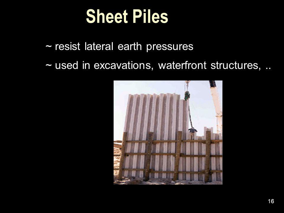 Sheet Piles ~ resist lateral earth pressures