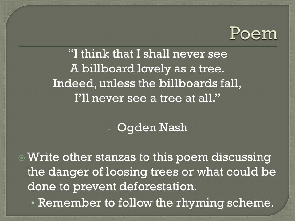 Poem I think that I shall never see A billboard lovely as a tree.