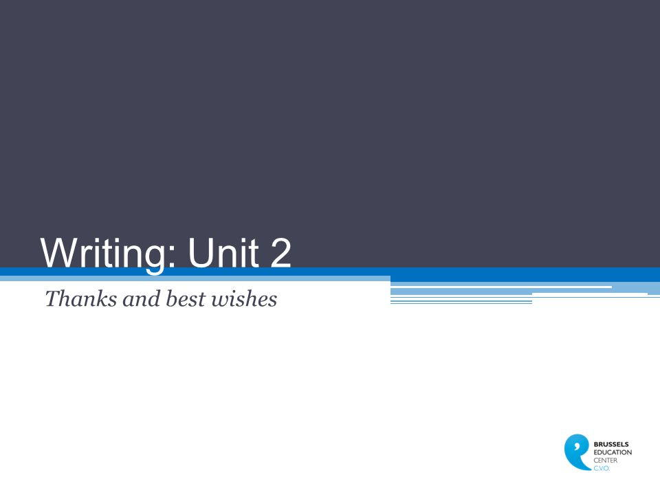 Writing: Unit 2 Thanks and best wishes