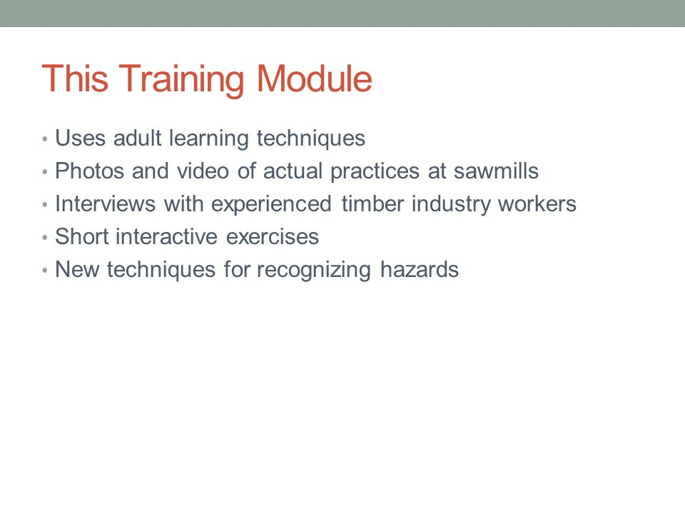 This Training Module Uses adult learning techniques