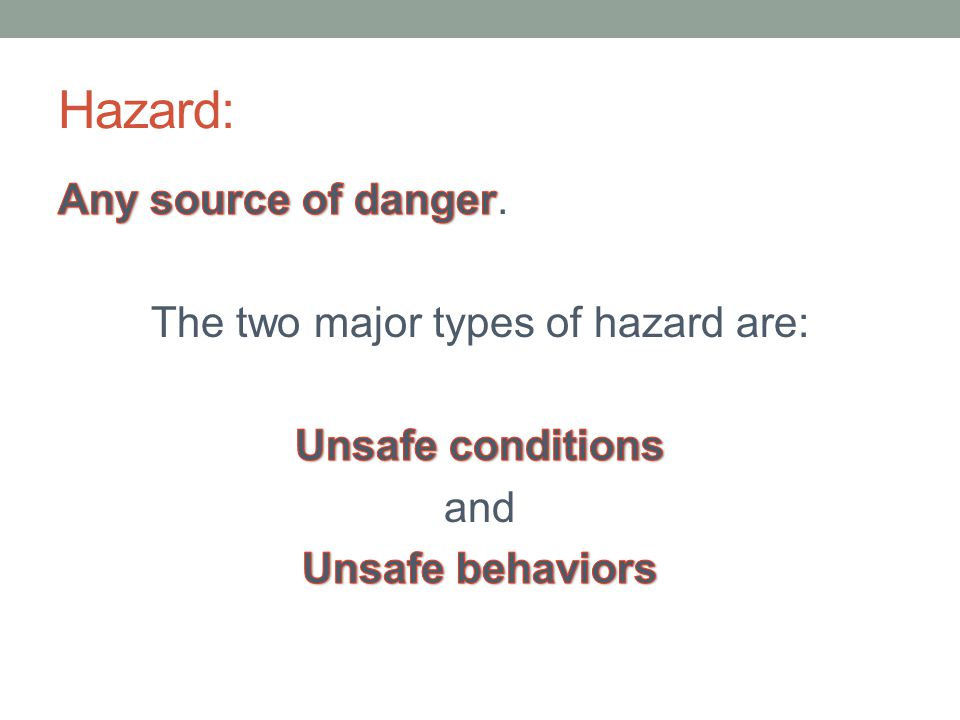 The two major types of hazard are:
