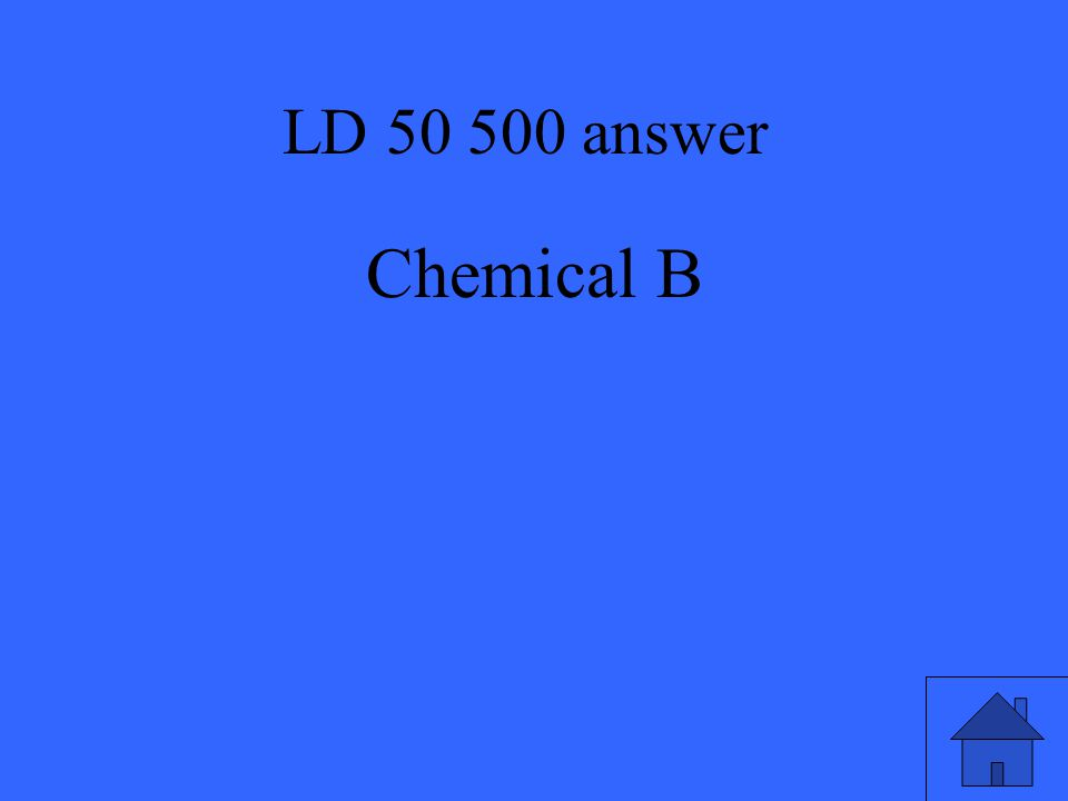LD 50 500 answer Chemical B