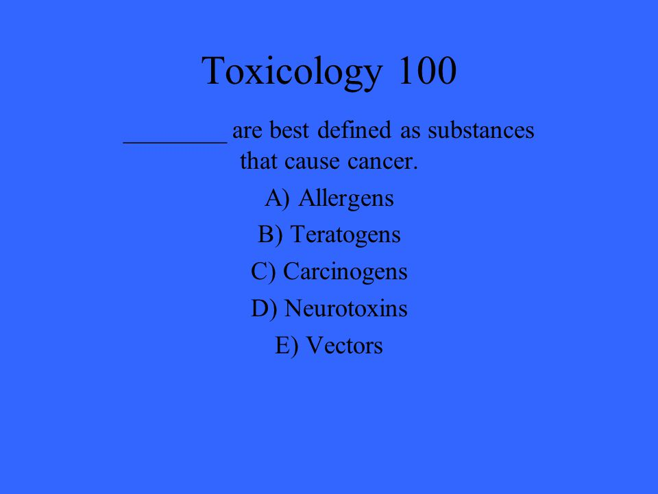 ________ are best defined as substances that cause cancer.