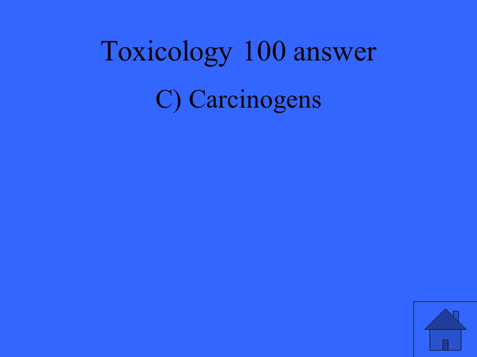 Toxicology 100 answer C) Carcinogens