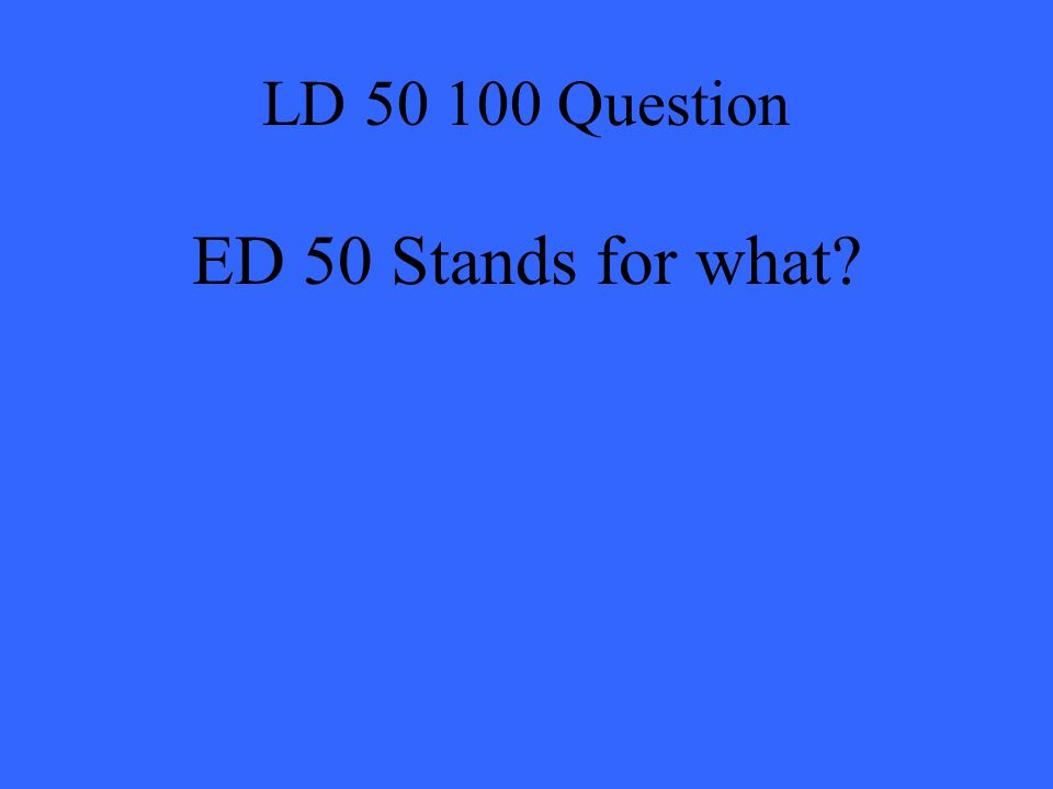 LD 50 100 Question ED 50 Stands for what