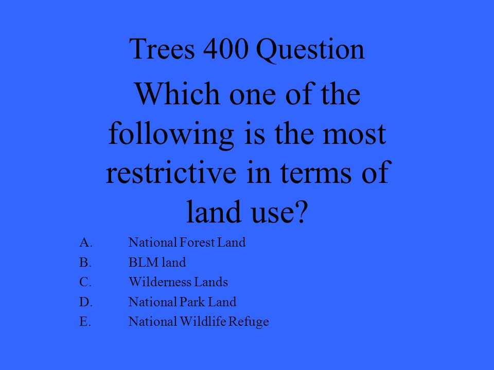 Trees 400 Question Which one of the following is the most restrictive in terms of land use National Forest Land.