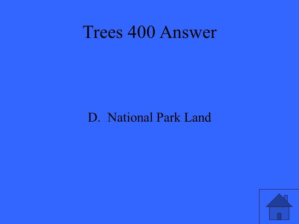 Trees 400 Answer D. National Park Land