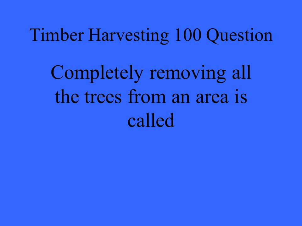 Timber Harvesting 100 Question