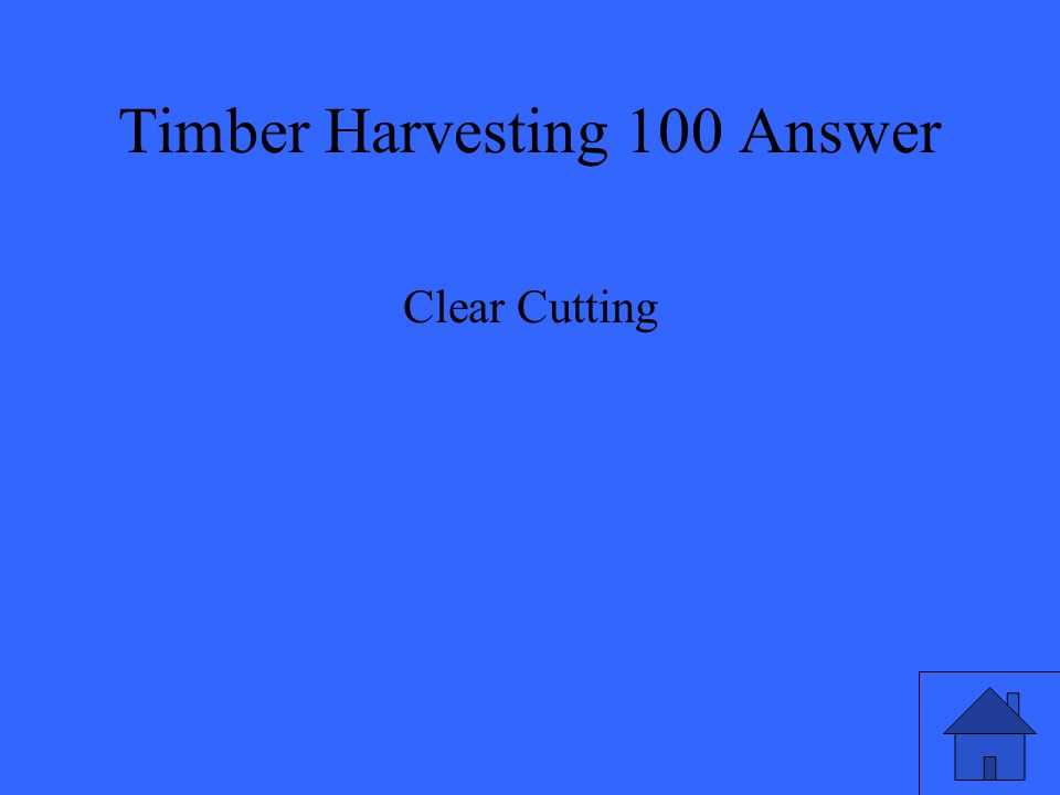 Timber Harvesting 100 Answer