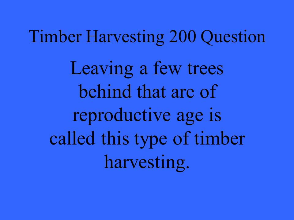 Timber Harvesting 200 Question