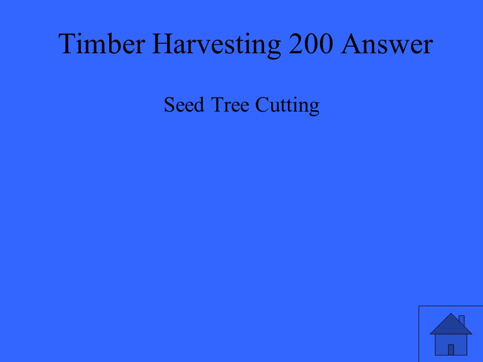 Timber Harvesting 200 Answer