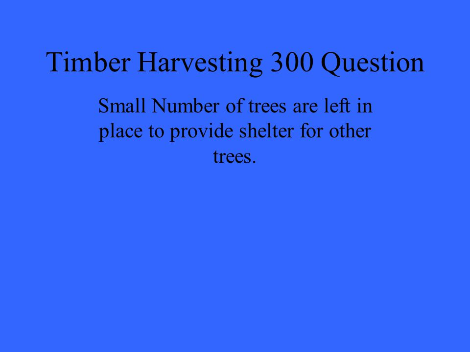 Timber Harvesting 300 Question