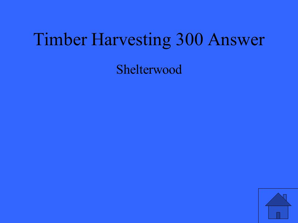 Timber Harvesting 300 Answer