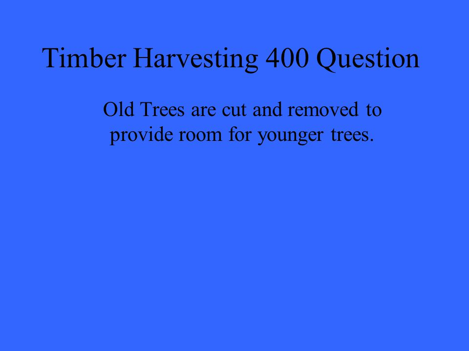 Timber Harvesting 400 Question