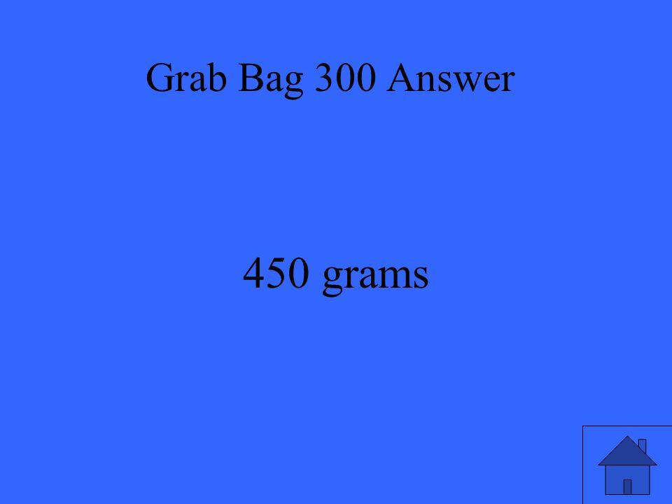 Grab Bag 300 Answer 450 grams