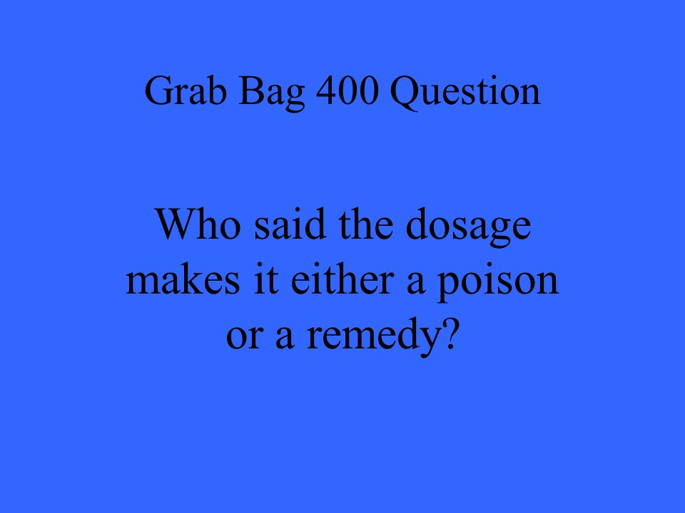 Who said the dosage makes it either a poison or a remedy