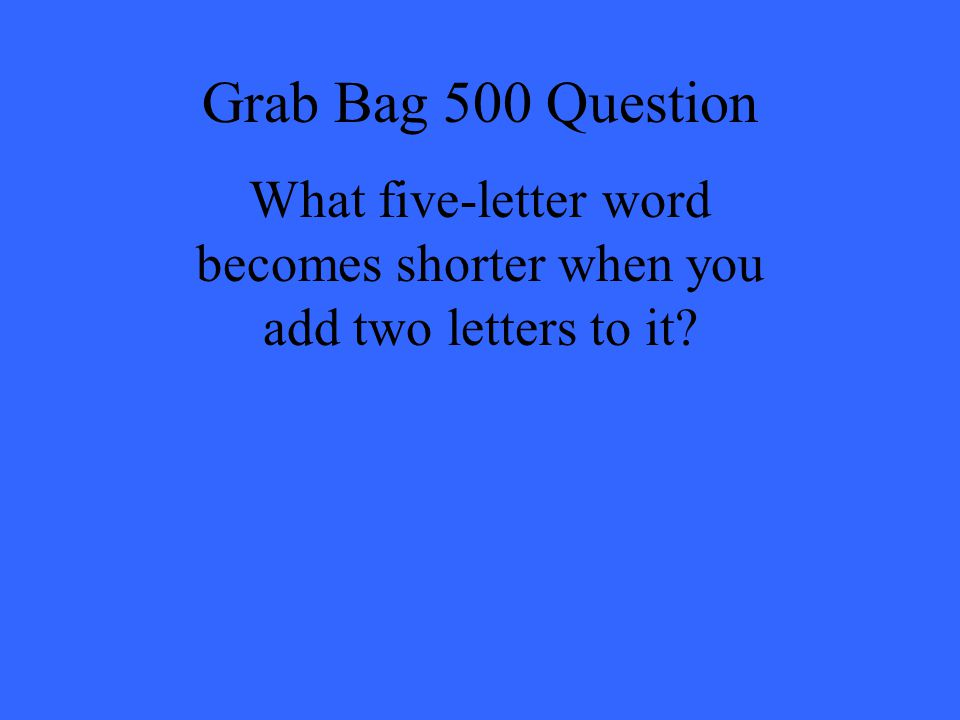 What five-letter word becomes shorter when you add two letters to it
