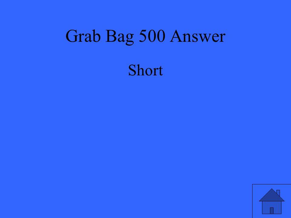 Grab Bag 500 Answer Short