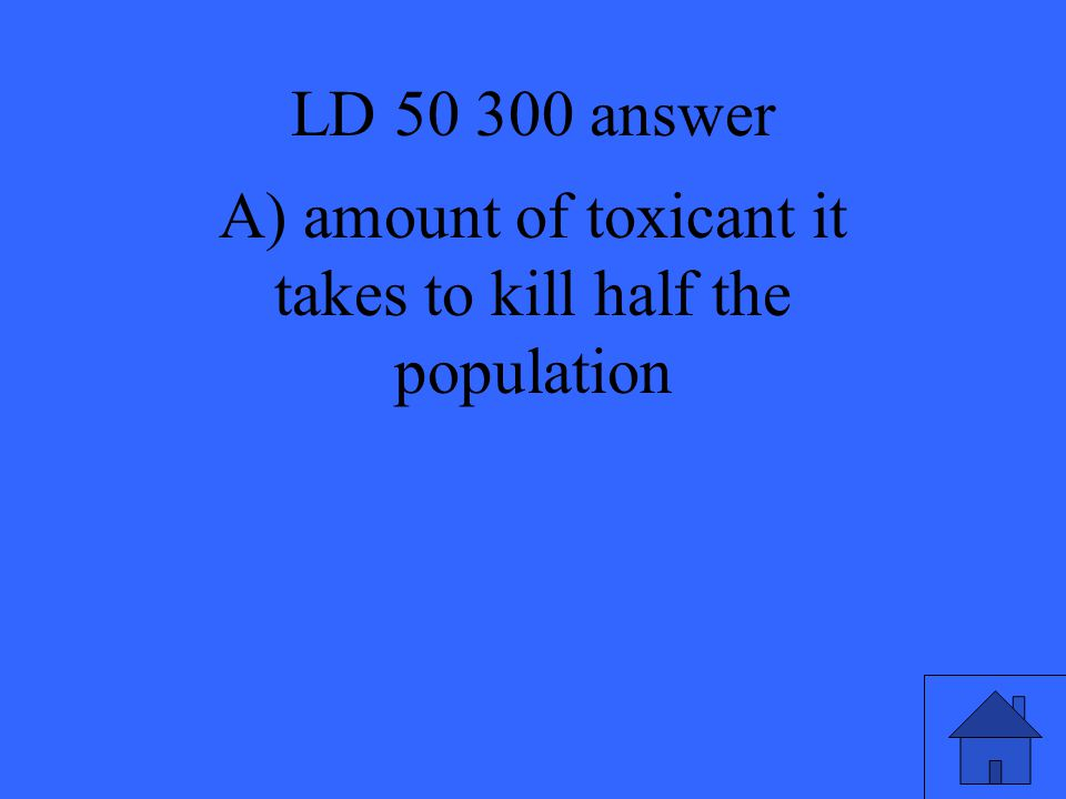 A) amount of toxicant it takes to kill half the population