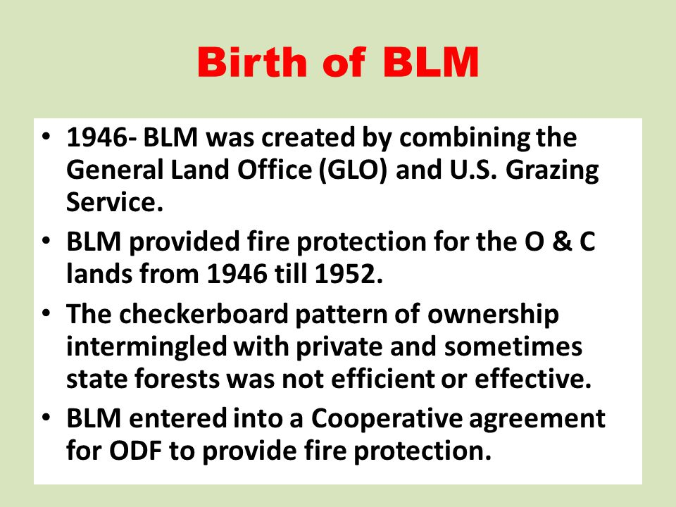 Birth of BLM 1946- BLM was created by combining the General Land Office (GLO) and U.S. Grazing Service.