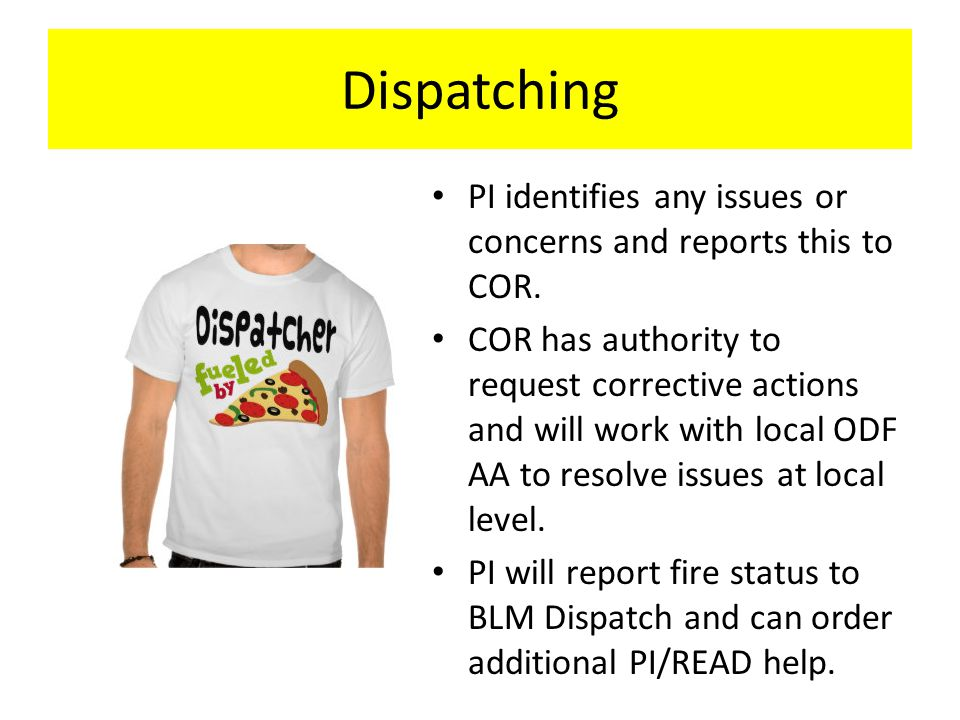 Dispatching PI identifies any issues or concerns and reports this to COR.